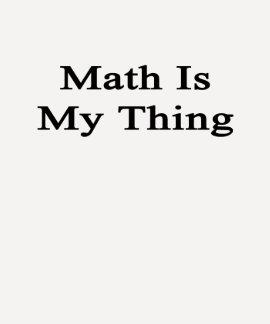 La matemáticas es mi cosa camisetas