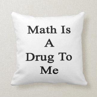 La matemáticas es una droga a mí almohadas
