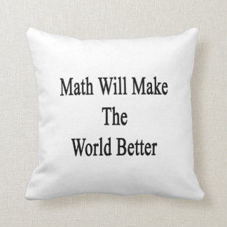La matemáticas hará el mundo mejor almohada