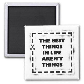 La mejor cosa de la vida no es cosas imán cuadrado