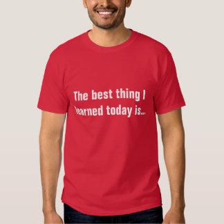 La mejor cosa I aprendido hoy Camisas