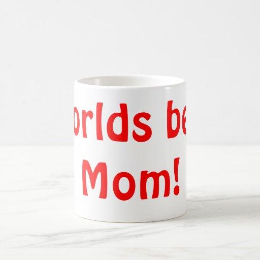 ¡La mejor mamá de los mundos! Taza De Café