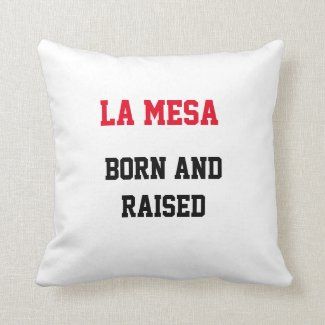 La Mesa Born and Raised Throw Pillow