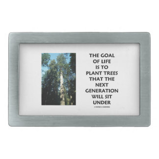 La meta de la vida es plantar árboles que la gener hebilla de cinturón rectangular