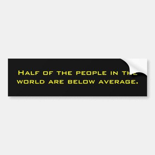 La mitad de la gente en el mundo está debajo de me pegatina para auto