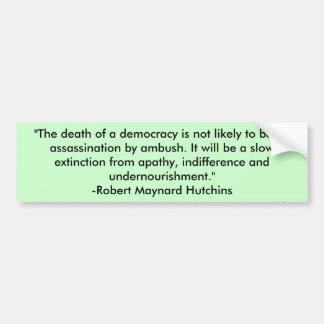 """""""La muerte de una democracia no es probable ser… Pegatina De Parachoque"""