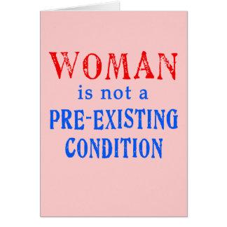 La mujer no es una condición pre existente tarjeta de felicitación