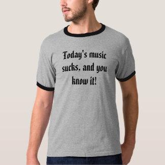 ¡La música de hoy chupa, y usted la sabe! Playera
