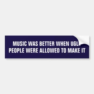 La música era mejor cuando la gente fea la hizo pegatina para auto