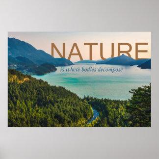 La naturaleza es donde los cuerpos se descomponen póster