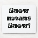 ¡La nieve significa NIEVE! Alfombrillas De Ratón