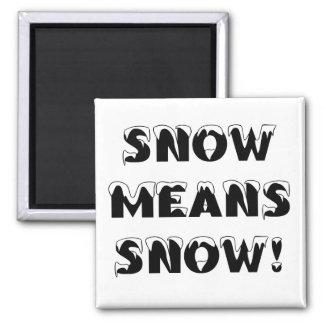 ¡La nieve significa NIEVE! Imán Cuadrado