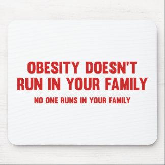 La obesidad no corre en su familia. Nadie se rueda Alfombrillas De Ratones