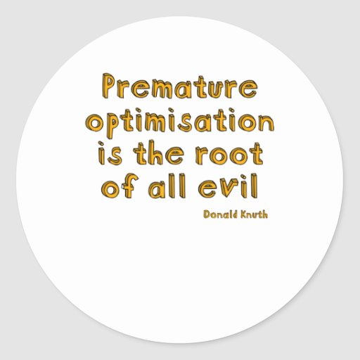 La optimización prematura es la raíz de todo el etiqueta redonda