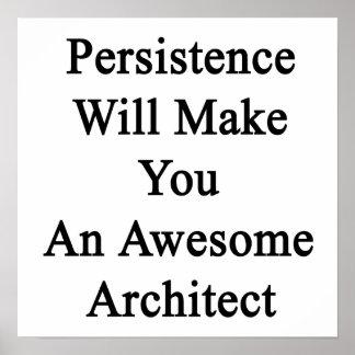La persistencia le hará a un arquitecto póster