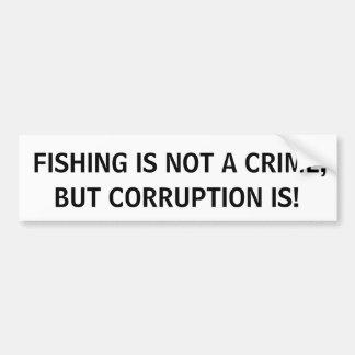 ¡LA PESCA NO ES UN CRIMEN, PERO LA CORRUPCIÓN ES! PEGATINA DE PARACHOQUE