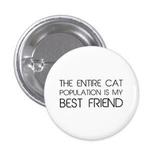 La población entera del gato es mi mejor amigo pin redondo de 1 pulgada