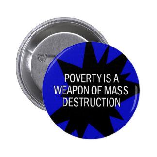 la pobreza es un wmd pin redondo de 2 pulgadas