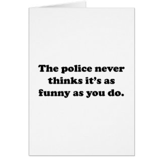 La policía nunca piensa que es tan divertido como  tarjeta de felicitación