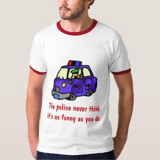 La policía nunca piensa que está como divertido… remera