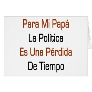 La Politica Es Una Perdida De Tiempo de la papá de Tarjeta De Felicitación