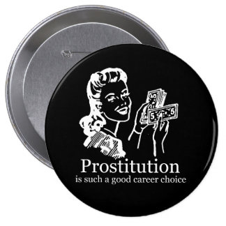 La PROSTITUCIÓN ES una tan BUENA camiseta de la OP Pin Redondo De 4 Pulgadas