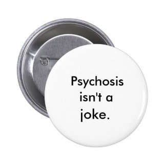 """La """"psicosis no es botón de un chiste"""" pin redondo de 2 pulgadas"""