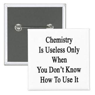 La química es inútil solamente cuando usted no pins