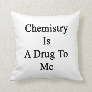 La química es una droga a mí almohada