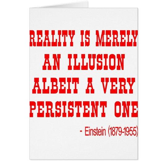 La realidad es simplemente una ilusión tarjeta de felicitación