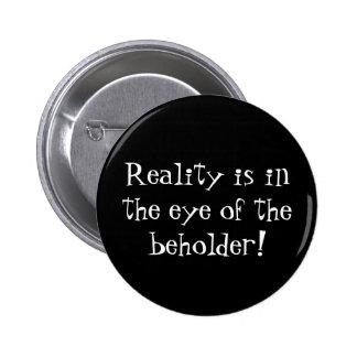 ¡La realidad está en el ojo del espectador! Pin Redondo 5 Cm