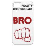 ¡La realidad le golpea BRO duro! iPhone 5 Cárcasas