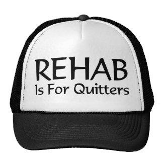 La rehabilitación está para los quitters gorra