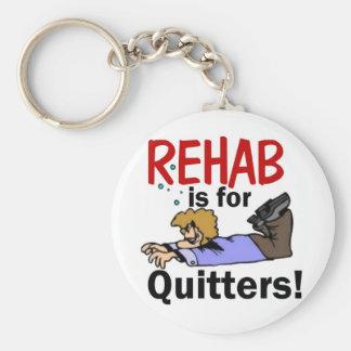 ¡la rehabilitación está para los QUITTERS! Llavero Personalizado