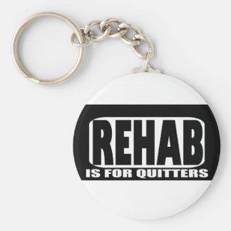 La rehabilitación está para los Quitters Llavero Personalizado