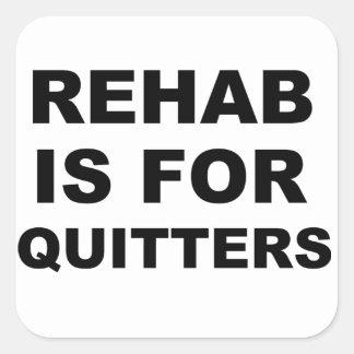 La rehabilitación está para los Quitters Pegatina Cuadrada