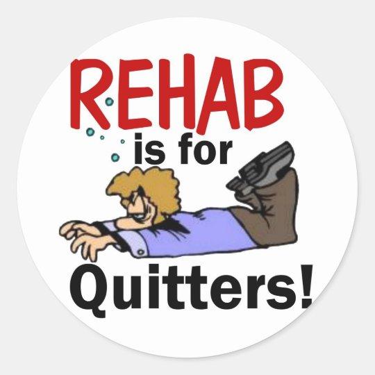 ¡la rehabilitación está para los QUITTERS! Pegatina Redonda