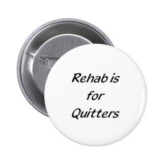 la rehabilitación está para los quitters pin redondo de 2 pulgadas