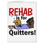 ¡la rehabilitación está para los QUITTERS! Felicitación