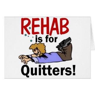 ¡la rehabilitación está para los QUITTERS! Tarjeta De Felicitación