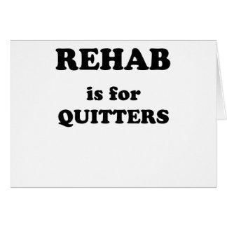 La REHABILITACIÓN está para Quitters.png Tarjeta De Felicitación