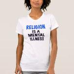 La RELIGIÓN ES UNA ENFERMEDAD MENTAL, camiseta
