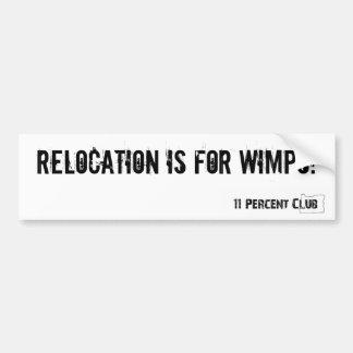 ¡La relocalización está para los Wimps Pegatina De Parachoque