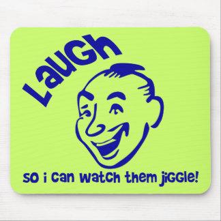 ¡La risa así que yo podemos mirarlos Jiggle! Alfombrilla De Raton