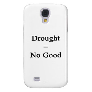 La sequía iguala no bueno funda para galaxy s4