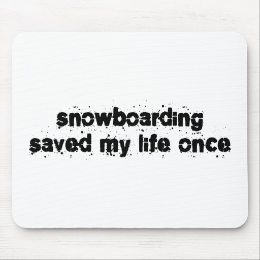 La snowboard ahorró mi vida una vez alfombrillas de ratones