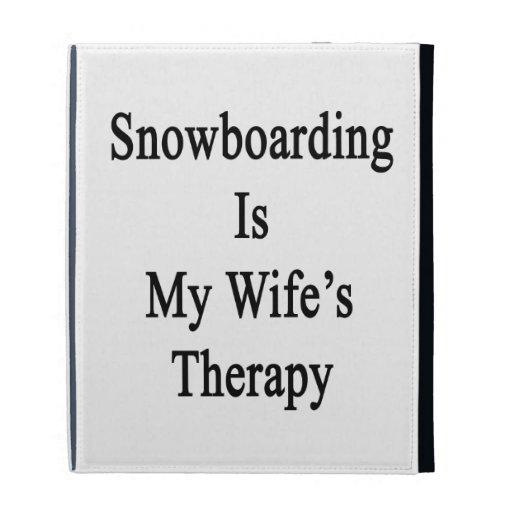 La snowboard es la terapia de mi esposa