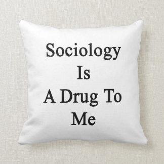 La sociología es una droga a mí almohada