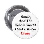 La sonrisa, y el mundo piensa que usted está loco pins