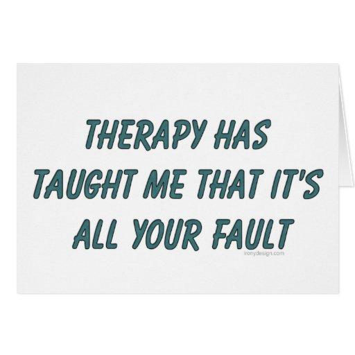La terapia me tiene enseñado que es toda su falta tarjeta de felicitación